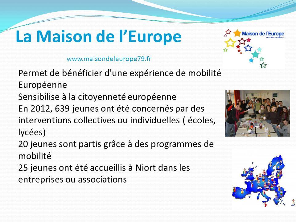 La Maison de l'Europe www.maisondeleurope79.fr. Permet de bénéficier d une expérience de mobilité Européenne.