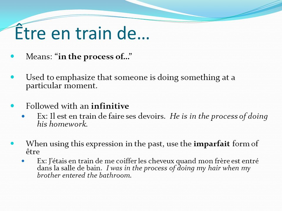 Être en train de… Means: in the process of…