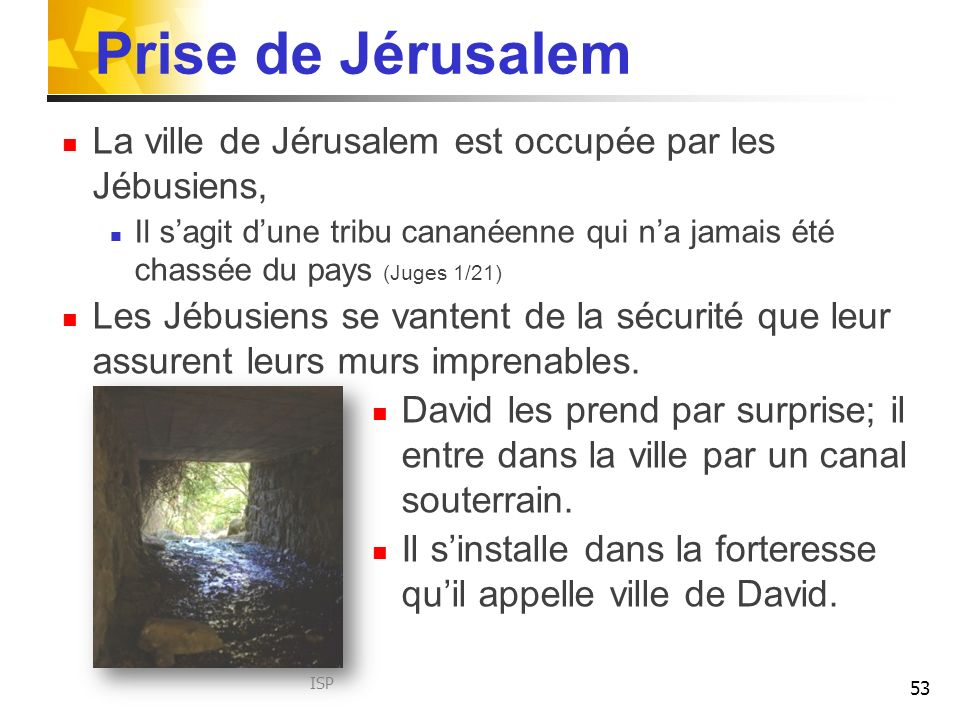 Prise de Jérusalem La ville de Jérusalem est occupée par les Jébusiens,