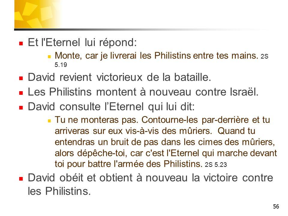 Et l Eternel lui répond: David revient victorieux de la bataille.