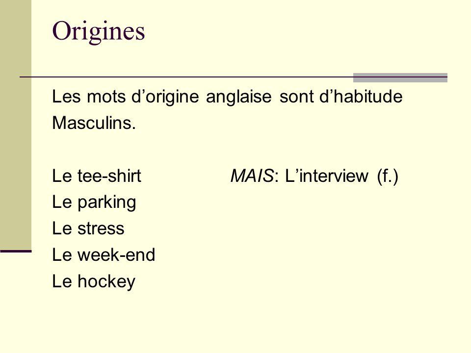 Origines Les mots d'origine anglaise sont d'habitude Masculins.
