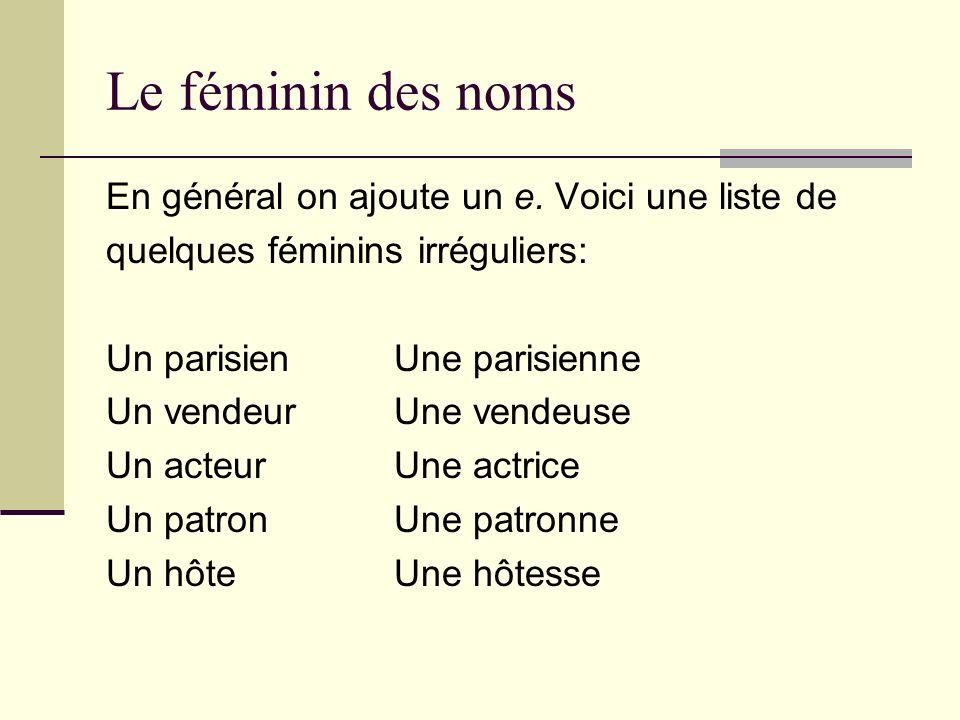 Le féminin des noms En général on ajoute un e. Voici une liste de
