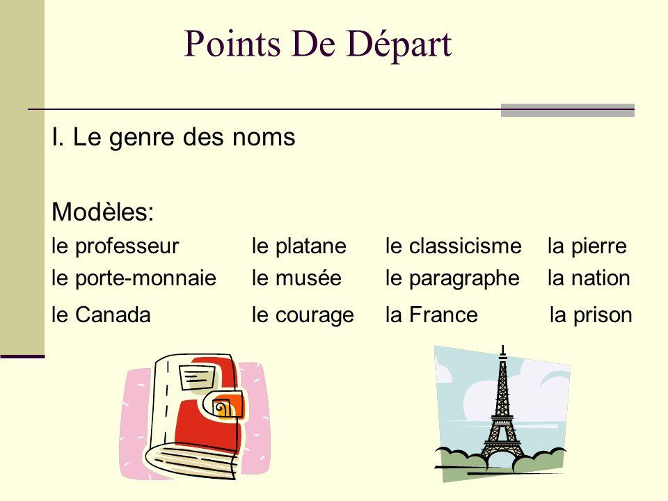 Points De Départ I. Le genre des noms Modèles: