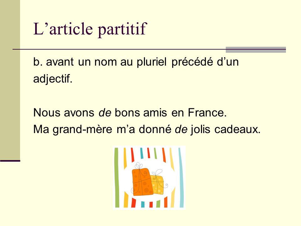 L'article partitif b. avant un nom au pluriel précédé d'un adjectif.
