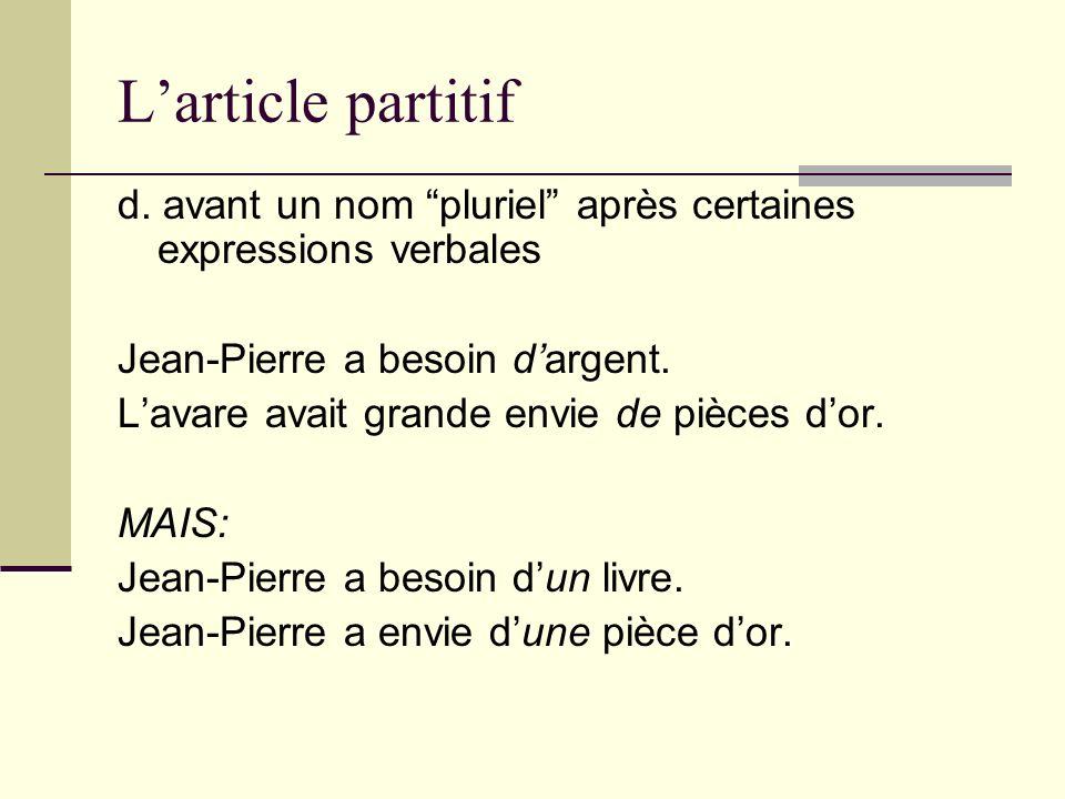 L'article partitif d. avant un nom pluriel après certaines expressions verbales. Jean-Pierre a besoin d'argent.