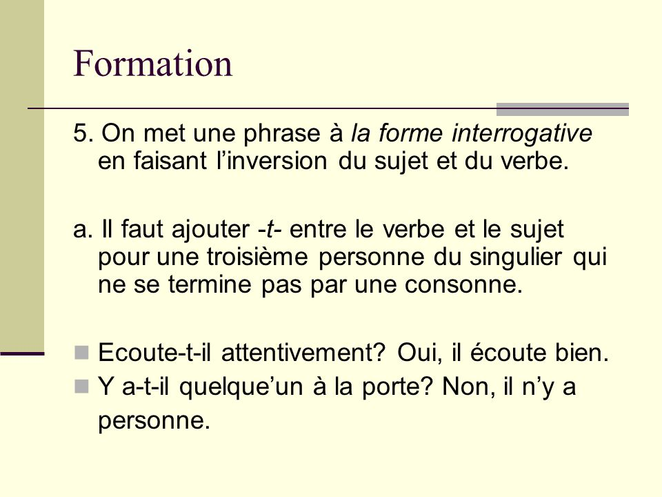 Formation 5. On met une phrase à la forme interrogative en faisant l'inversion du sujet et du verbe.