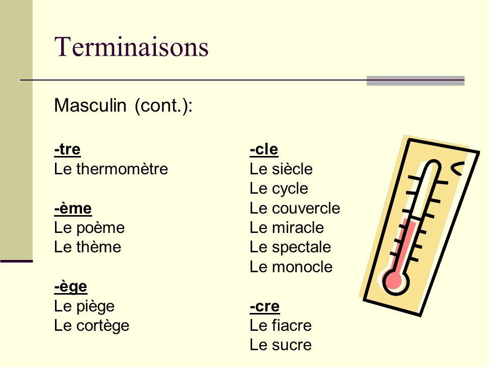 Terminaisons Masculin (cont.): -tre -cle Le thermomètre Le siècle