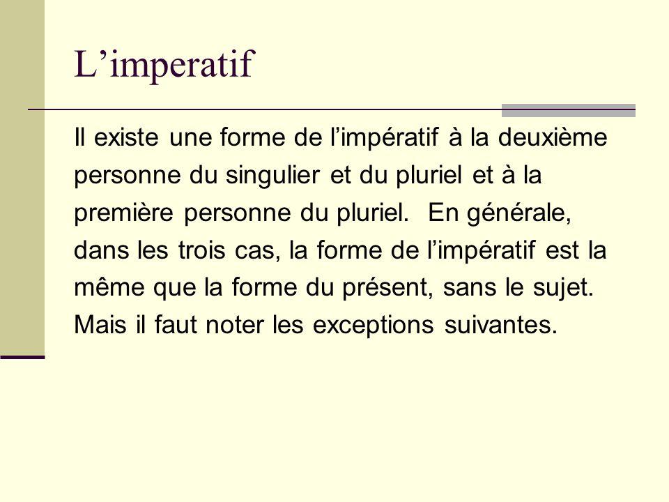 L'imperatif Il existe une forme de l'impératif à la deuxième