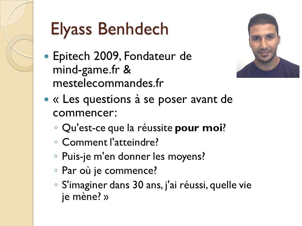 Elyass Benhdech Epitech 2009, Fondateur de mind-game.fr & mestelecommandes.fr. « Les questions à se poser avant de commencer: