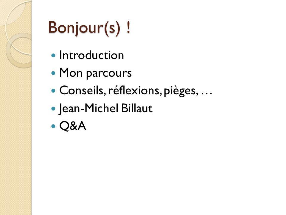 Bonjour(s) ! Introduction Mon parcours Conseils, réflexions, pièges, …
