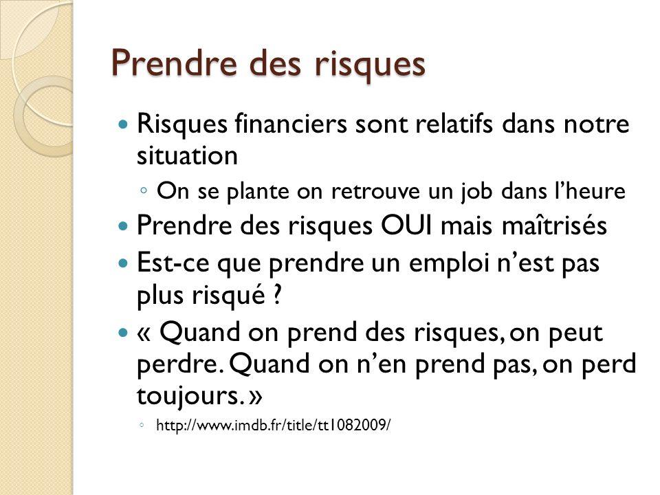 Prendre des risques Risques financiers sont relatifs dans notre situation. On se plante on retrouve un job dans l'heure.