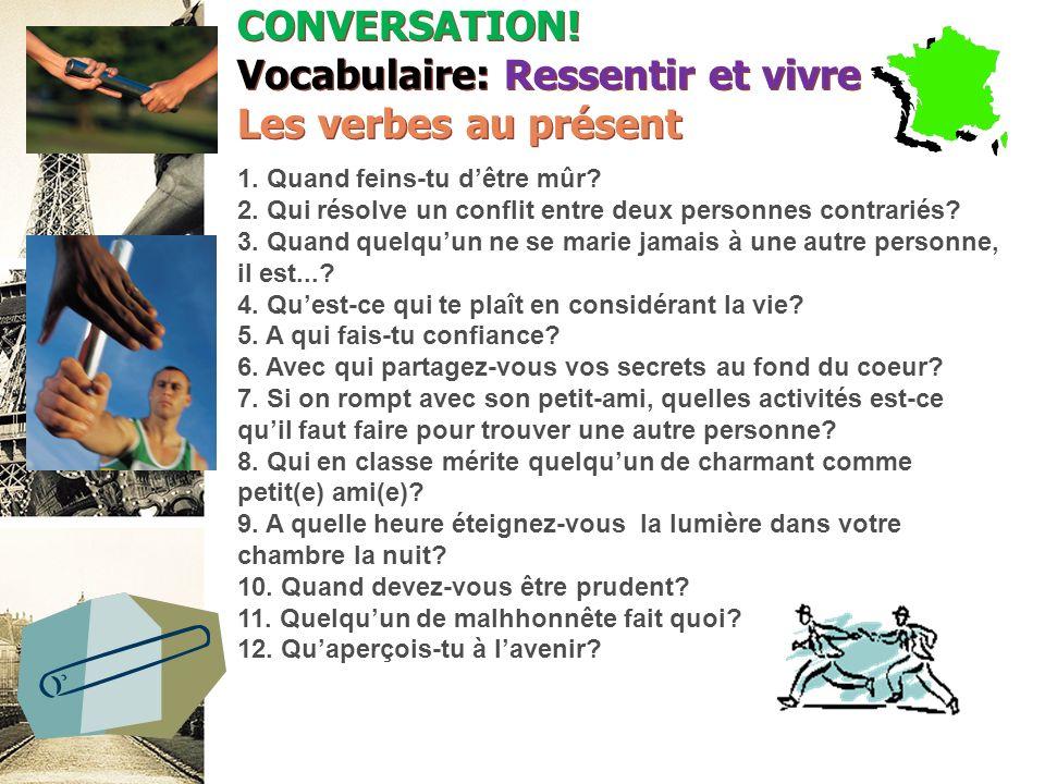 CONVERSATION! Vocabulaire: Ressentir et vivre Les verbes au présent