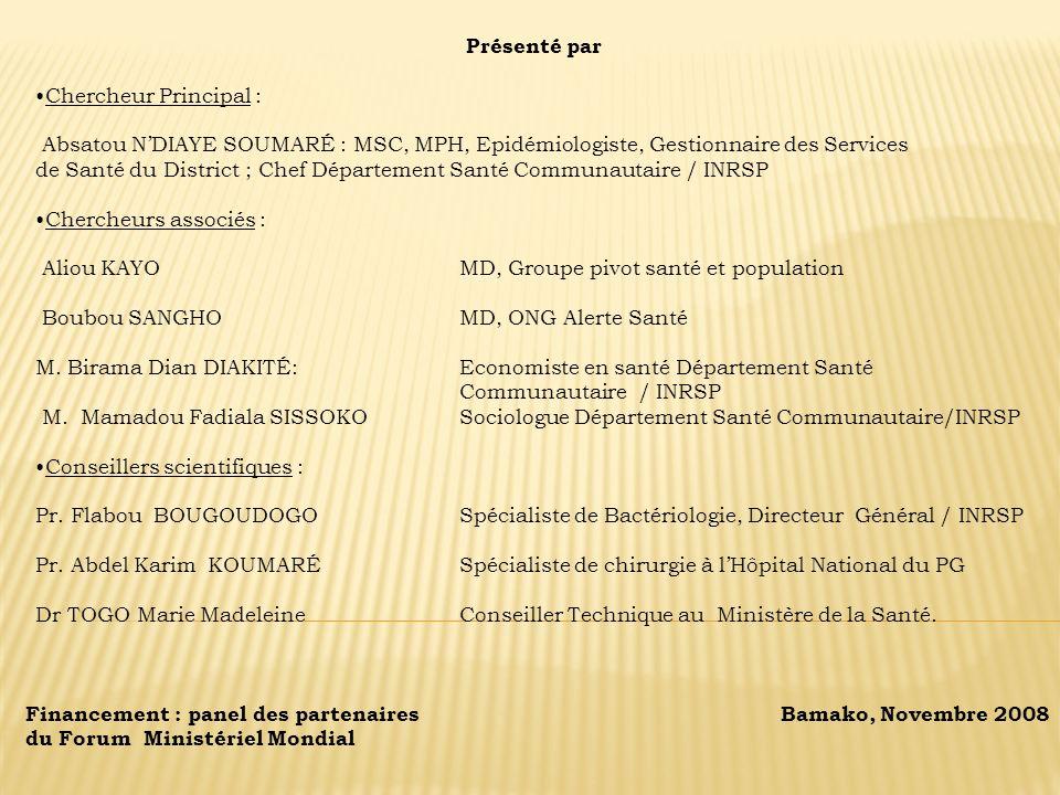 Présenté par Chercheur Principal : Absatou N'DIAYE SOUMARÉ : MSC, MPH, Epidémiologiste, Gestionnaire des Services.