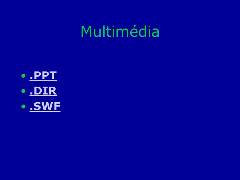 Multimédia .PPT .DIR .SWF