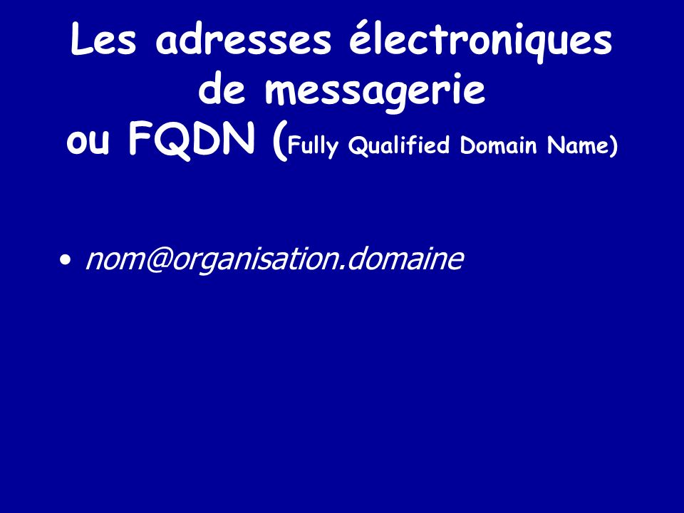 Les adresses électroniques de messagerie ou FQDN (Fully Qualified Domain Name)