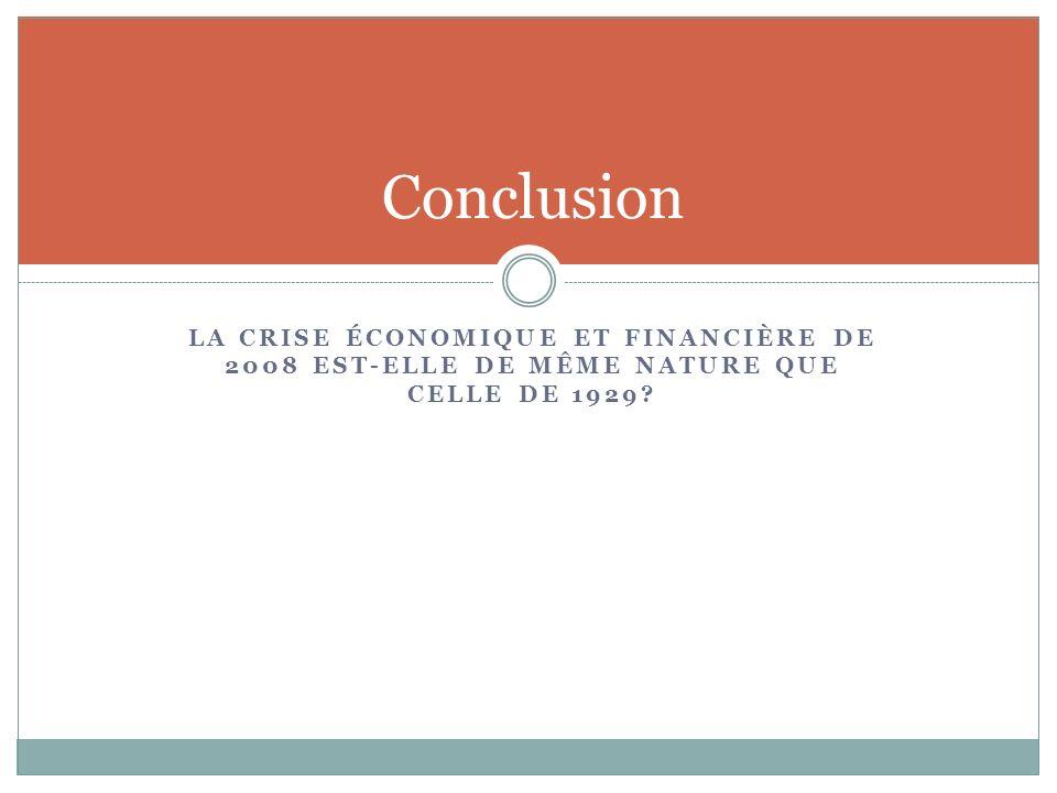 Conclusion La crise économique et financière de 2008 est-elle de même nature que celle de 1929