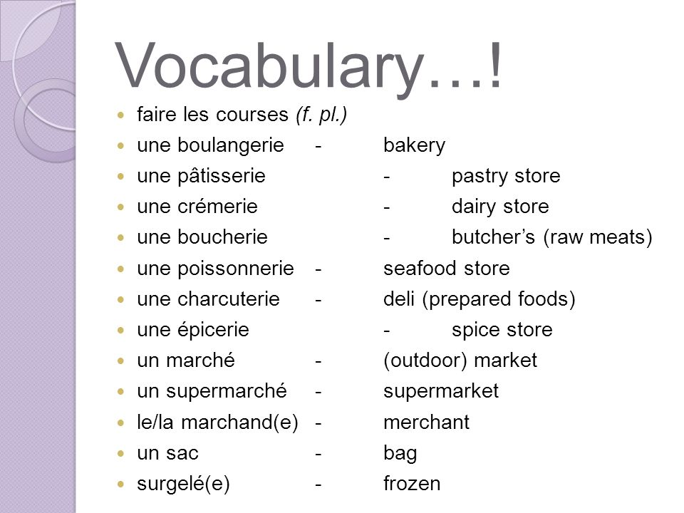 Vocabulary…! faire les courses (f. pl.) une boulangerie - bakery
