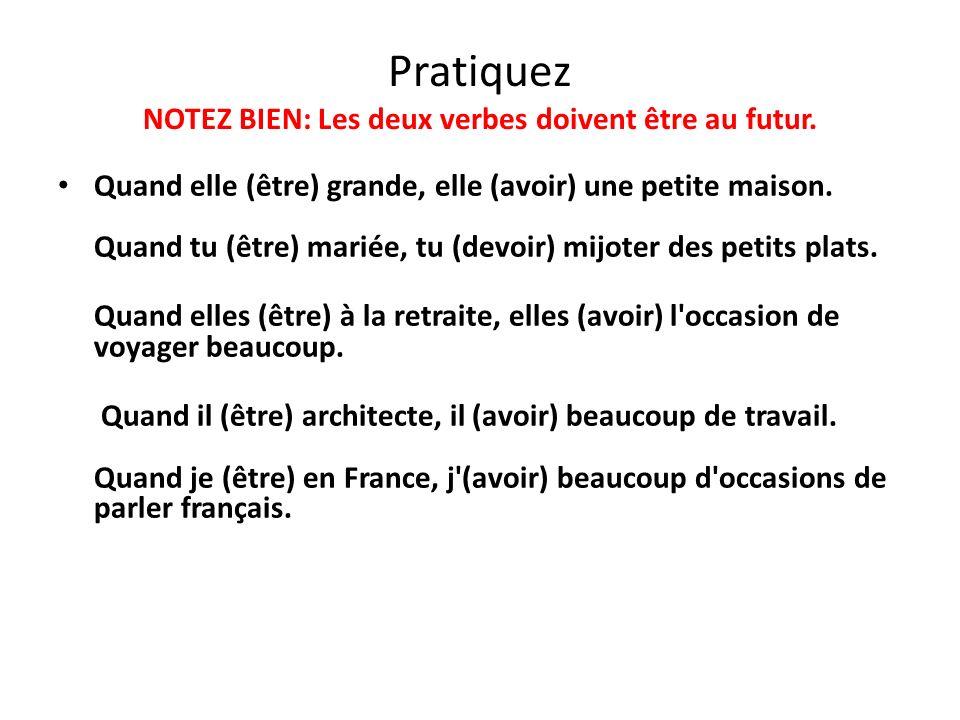 Pratiquez NOTEZ BIEN: Les deux verbes doivent être au futur.