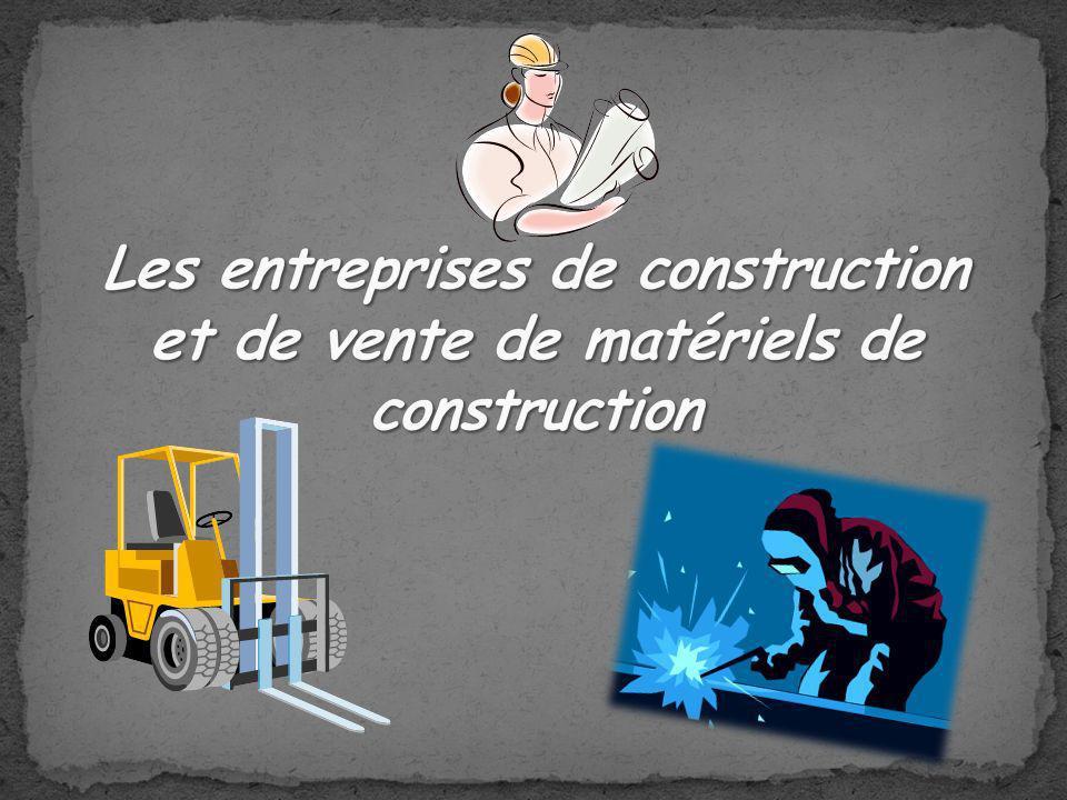 Les entreprises de construction et de vente de matériels de construction