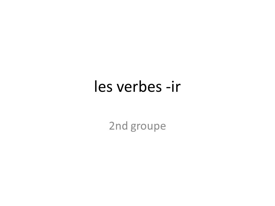 les verbes -ir 2nd groupe