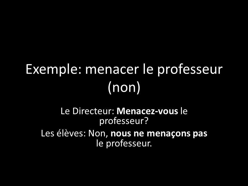 Exemple: menacer le professeur (non)