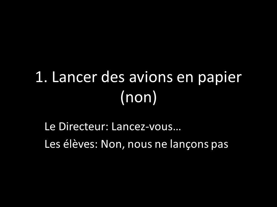 1. Lancer des avions en papier (non)