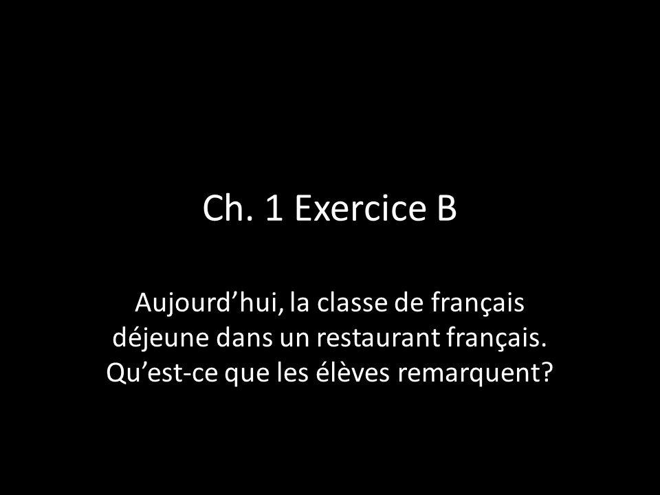 Ch. 1 Exercice B Aujourd'hui, la classe de français déjeune dans un restaurant français.