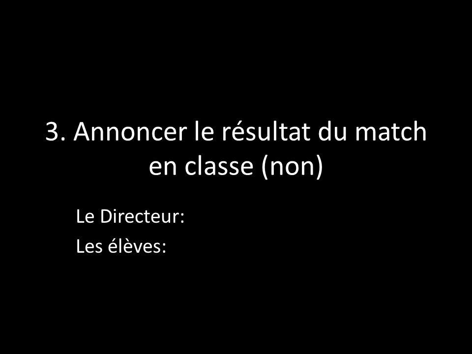 3. Annoncer le résultat du match en classe (non)