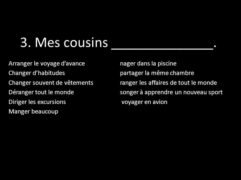 3. Mes cousins ______________.