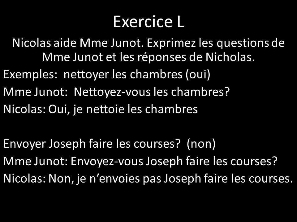 Exercice L Nicolas aide Mme Junot. Exprimez les questions de Mme Junot et les réponses de Nicholas.