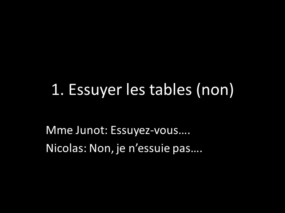 1. Essuyer les tables (non)