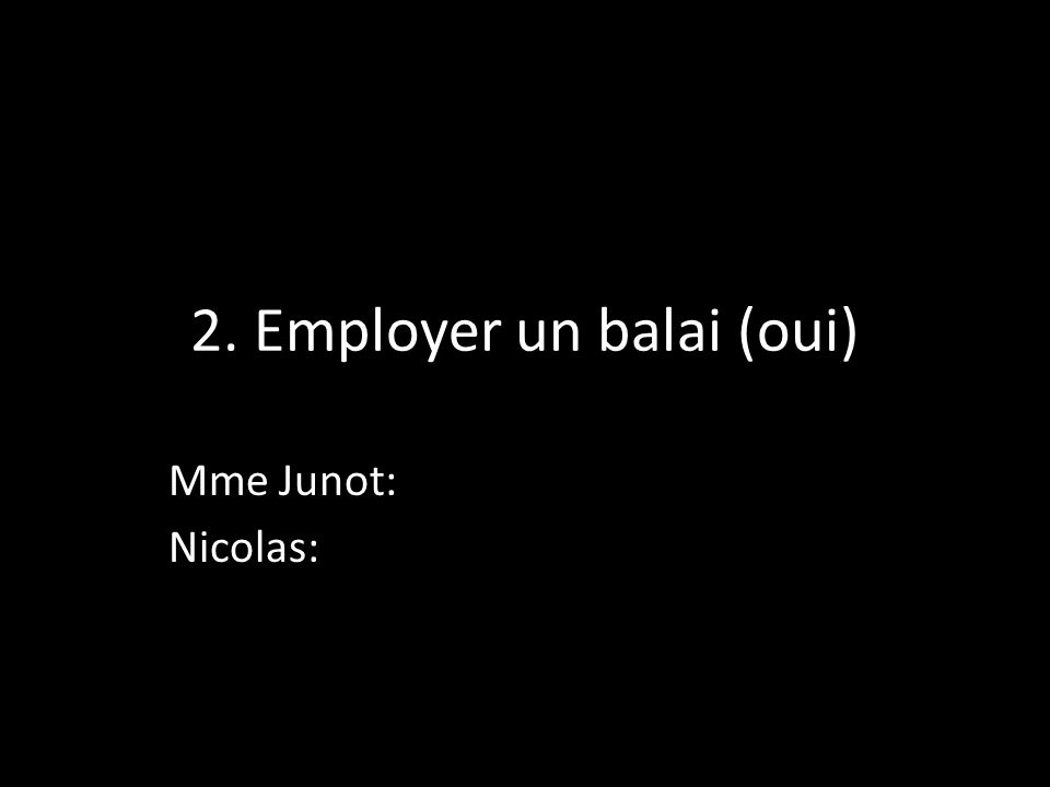 2. Employer un balai (oui)