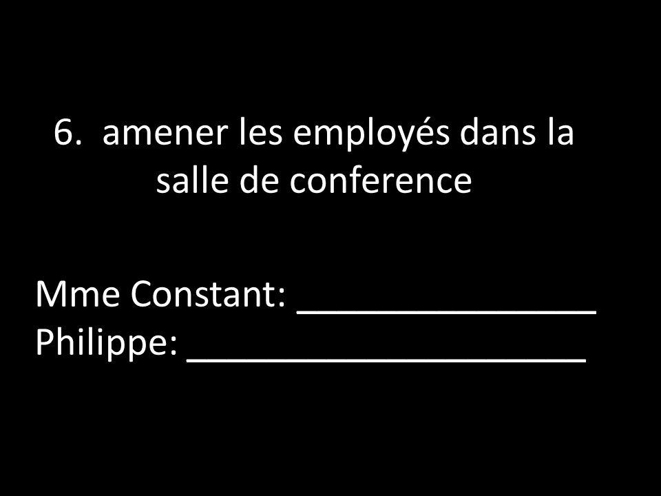 6. amener les employés dans la salle de conference