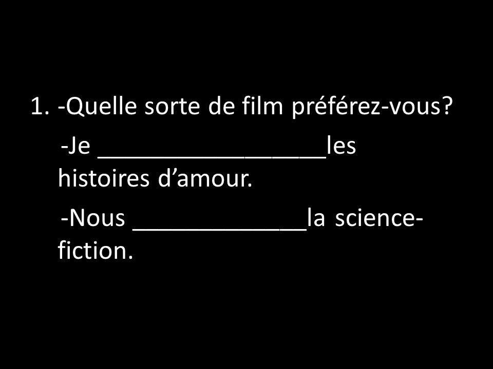 -Quelle sorte de film préférez-vous