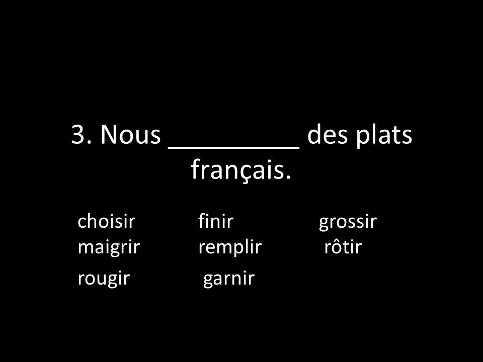 3. Nous _________ des plats français.