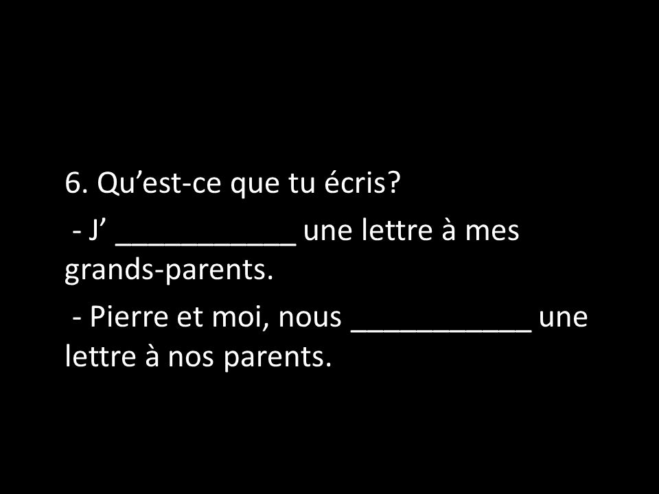 - J' ___________ une lettre à mes grands-parents.