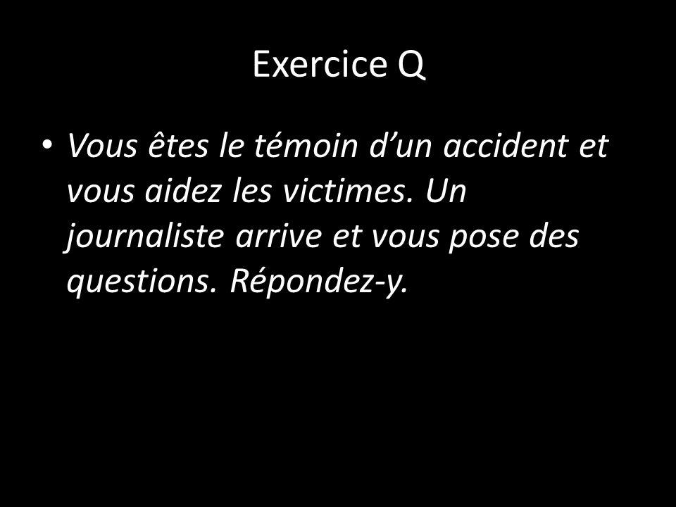 Exercice Q Vous êtes le témoin d'un accident et vous aidez les victimes.