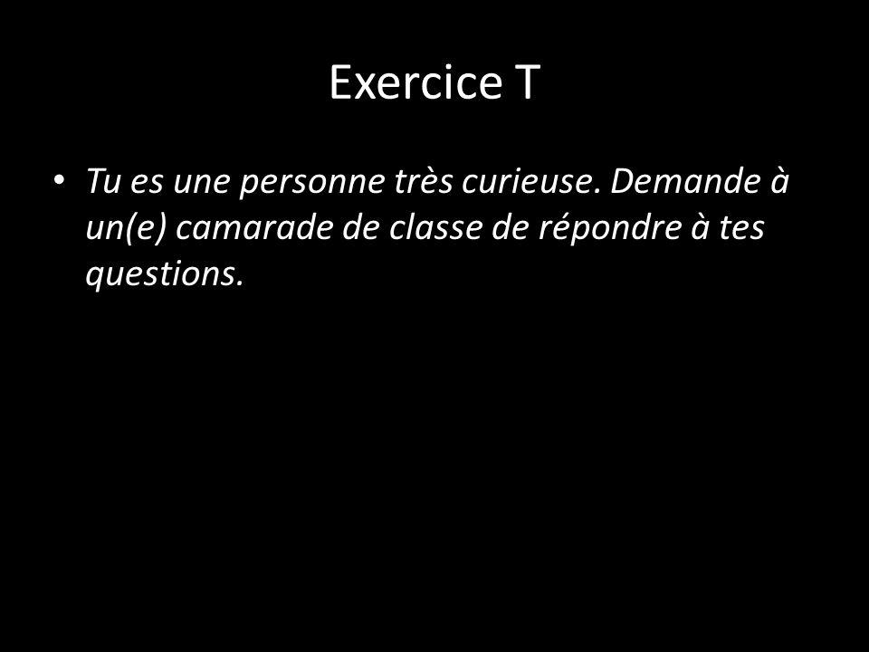 Exercice T Tu es une personne très curieuse.