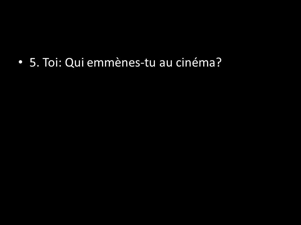 5. Toi: Qui emmènes-tu au cinéma