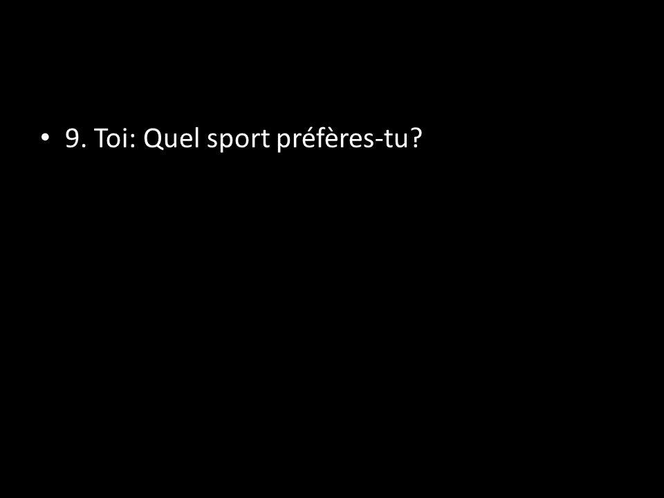9. Toi: Quel sport préfères-tu