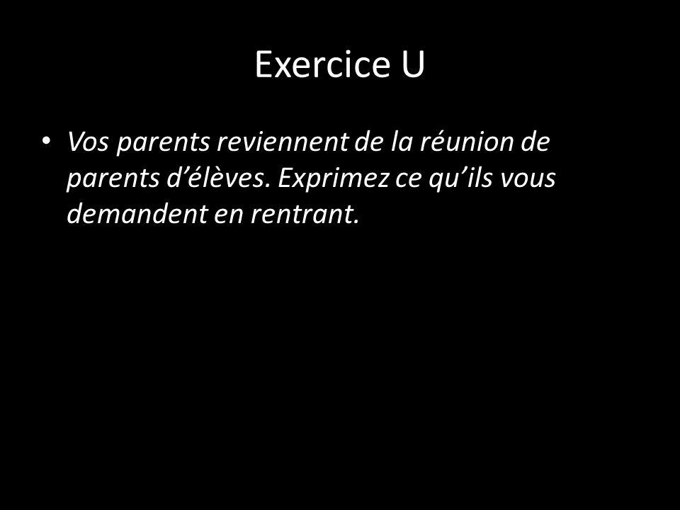 Exercice U Vos parents reviennent de la réunion de parents d'élèves.