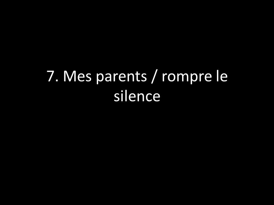 7. Mes parents / rompre le silence
