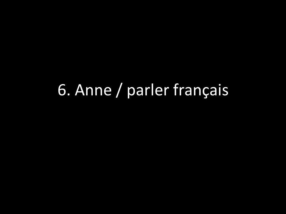 6. Anne / parler français