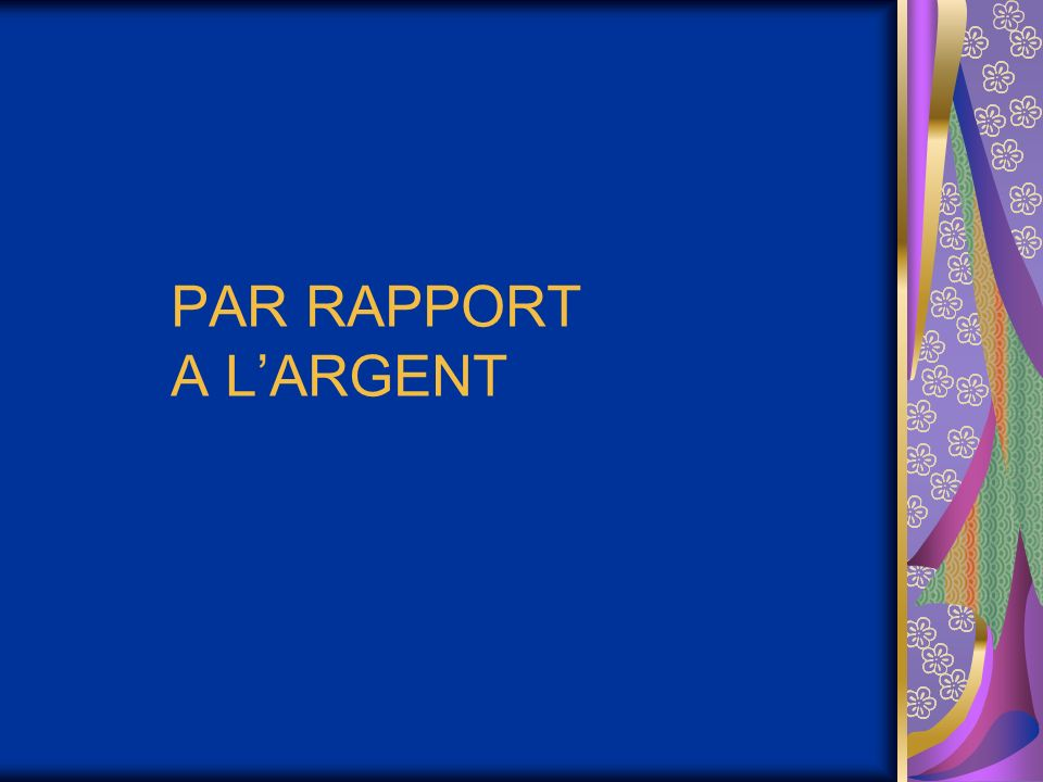 PAR RAPPORT A L'ARGENT