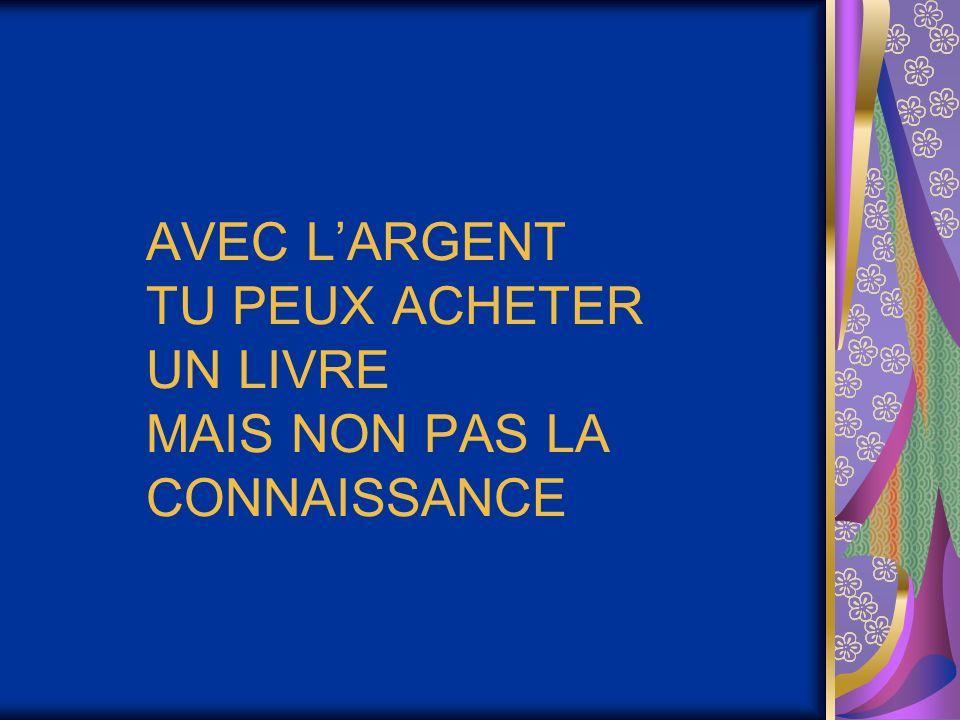 AVEC L'ARGENT TU PEUX ACHETER UN LIVRE MAIS NON PAS LA CONNAISSANCE
