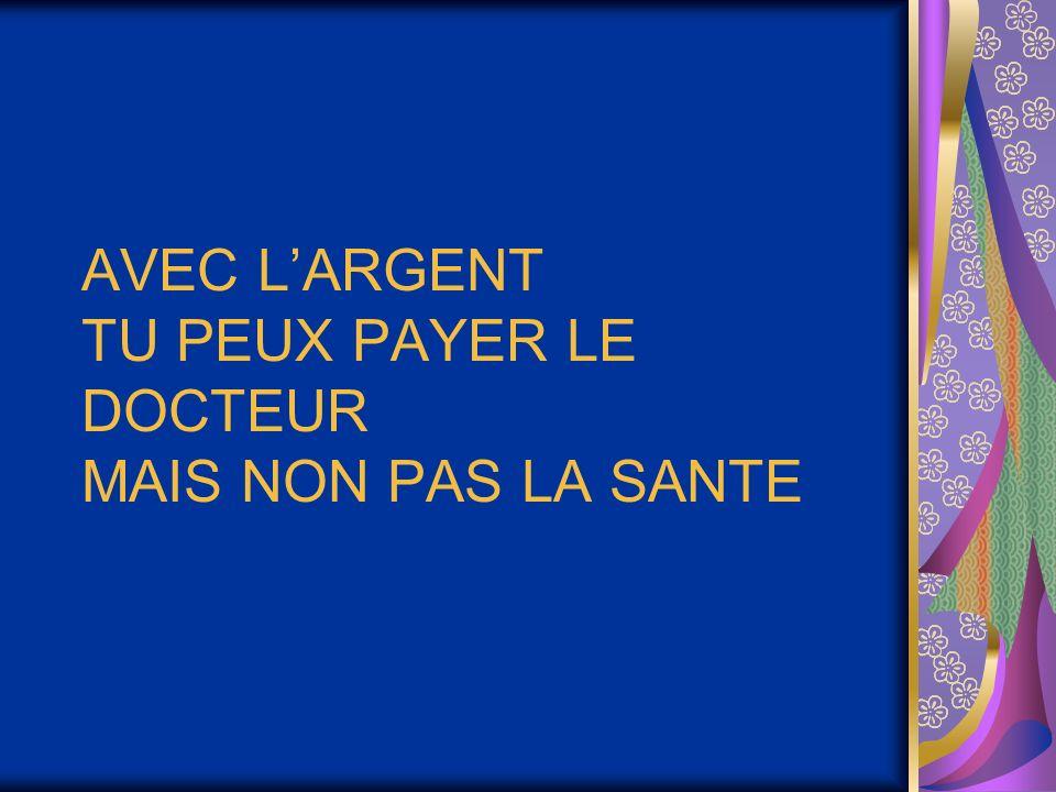 AVEC L'ARGENT TU PEUX PAYER LE DOCTEUR MAIS NON PAS LA SANTE