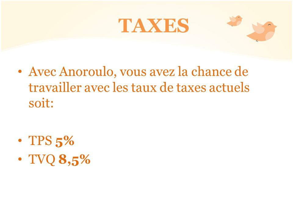 TAXES Avec Anoroulo, vous avez la chance de travailler avec les taux de taxes actuels soit: TPS 5%