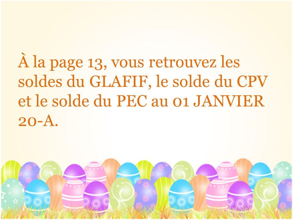 À la page 13, vous retrouvez les soldes du GLAFIF, le solde du CPV et le solde du PEC au 01 JANVIER 20-A.