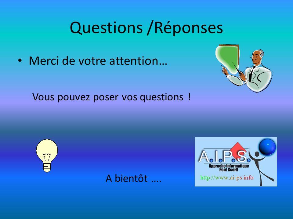 Questions /Réponses Merci de votre attention…