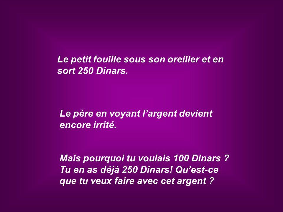 Le petit fouille sous son oreiller et en sort 250 Dinars.